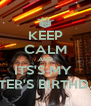 KEEP CALM AND ITS'S MY  SISTER'S BIRTHDAY - Personalised Poster A4 size