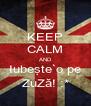 KEEP CALM AND Iubeşte`o pe ZuZă! :* - Personalised Poster A4 size
