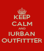 KEEP CALM AND IURBAN OUTFITTTER - Personalised Poster A4 size