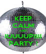 KEEP CALM AND IUUUUPIIII PARTY ! - Personalised Poster A4 size