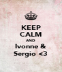 KEEP CALM AND Ivonne & Sergio <3 - Personalised Poster A4 size