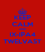 KEEP CALM AND IX-IPA4 TWELVAST - Personalised Poster A4 size