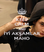 KEEP CALM AND İYİ AKŞAMLAR MAHO - Personalised Poster A4 size