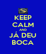 KEEP CALM AND JÁ DEU BOCA - Personalised Poster A4 size
