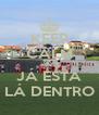 KEEP CALM AND   JÁ ESTÁ     LÁ DENTRO   - Personalised Poster A4 size