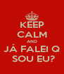 KEEP CALM AND JÁ FALEI Q  SOU EU? - Personalised Poster A4 size