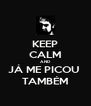 KEEP CALM AND JÁ ME PICOU  TAMBÉM - Personalised Poster A4 size
