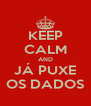KEEP CALM AND JÁ PUXE OS DADOS - Personalised Poster A4 size