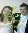 KEEP CALM AND JÖJJETEK ÖSSZE - Personalised Poster A4 size