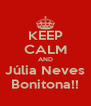 KEEP CALM AND Júlia Neves Bonitona!! - Personalised Poster A4 size