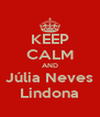 KEEP CALM AND Júlia Neves Lindona - Personalised Poster A4 size