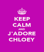 KEEP CALM AND J'ADORE CHLOEY - Personalised Poster A4 size