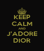 KEEP CALM AND J'ADORE DIOR - Personalised Poster A4 size