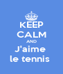 KEEP CALM AND J'aime  le tennis  - Personalised Poster A4 size