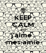KEEP CALM and j'aime  mes amie - Personalised Poster A4 size