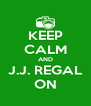 KEEP CALM AND J.J. REGAL ON - Personalised Poster A4 size