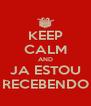 KEEP CALM AND JA ESTOU RECEBENDO - Personalised Poster A4 size