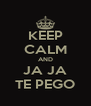 KEEP CALM AND JA JA TE PEGO - Personalised Poster A4 size