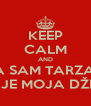 KEEP CALM AND JA SAM TARZAN ON JE MOJA DŽEJN - Personalised Poster A4 size