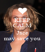 KEEP CALM AND Jace may save you - Personalised Poster A4 size