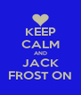 KEEP CALM AND JACK FROST ON - Personalised Poster A4 size