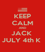 KEEP CALM AND JACK  JULY 4th K  - Personalised Poster A4 size