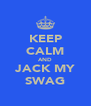 KEEP CALM AND JACK MY SWAG - Personalised Poster A4 size