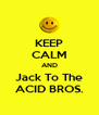 KEEP CALM AND Jack To The ACID BROS. - Personalised Poster A4 size