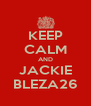 KEEP CALM AND JACKIE BLEZA26 - Personalised Poster A4 size