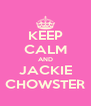 KEEP CALM AND JACKIE CHOWSTER - Personalised Poster A4 size