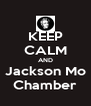 KEEP CALM AND Jackson Mo Chamber - Personalised Poster A4 size