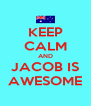 KEEP CALM AND JACOB IS AWESOME - Personalised Poster A4 size