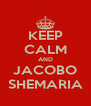 KEEP CALM AND JACOBO SHEMARIA - Personalised Poster A4 size
