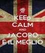 KEEp CALM AND JACOPO È IL MEGLIO - Personalised Poster A4 size