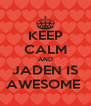 KEEP CALM AND JADEN IS AWESOME  - Personalised Poster A4 size