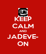 KEEP CALM AND JADEVE- ON - Personalised Poster A4 size