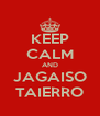 KEEP CALM AND JAGAISO TAIERRO - Personalised Poster A4 size