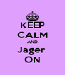 KEEP CALM AND Jager  ON - Personalised Poster A4 size