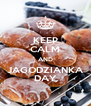 KEEP CALM AND JAGODZIANKA DAY - Personalised Poster A4 size