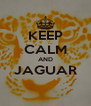 KEEP CALM AND JAGUAR  - Personalised Poster A4 size