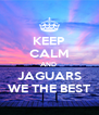 KEEP CALM AND  JAGUARS WE THE BEST - Personalised Poster A4 size