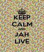 KEEP CALM AND JAH LIVE - Personalised Poster A4 size