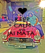 KEEP CALM AND JAI MATA  DI - Personalised Poster A4 size