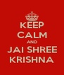 KEEP CALM AND JAI SHREE KRISHNA - Personalised Poster A4 size