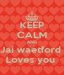 KEEP CALM AND Jai waetford  Loves you  - Personalised Poster A4 size