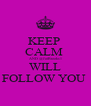 KEEP  CALM  AND @JaiBrooks1 WILL FOLLOW YOU  - Personalised Poster A4 size