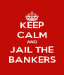 KEEP CALM AND JAIL THE BANKERS - Personalised Poster A4 size
