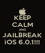KEEP CALM AND JAILBREAK iOS 6.0.1!!! - Personalised Poster A4 size