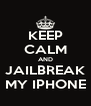 KEEP CALM AND JAILBREAK MY IPHONE - Personalised Poster A4 size