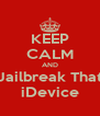 KEEP CALM AND Jailbreak That iDevice - Personalised Poster A4 size